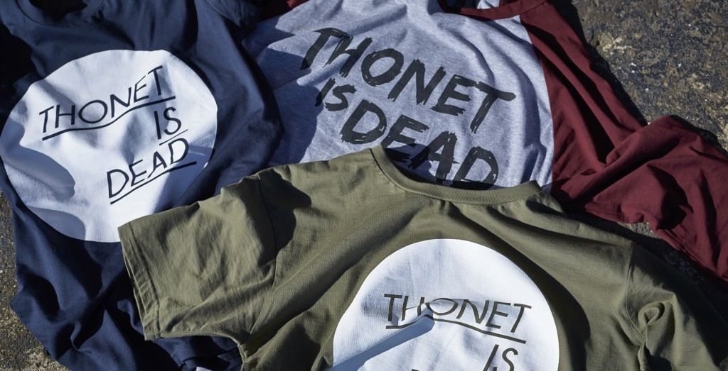 THONET IS DEAD, In fact, we've got it on a T-shirt.